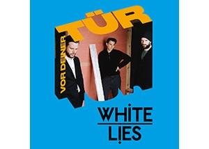 White Lies - Vor Deiner Tür Open Air